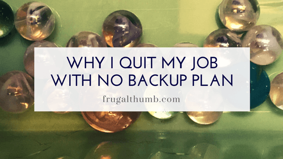 Why I Quit My Job with No Backup Plan