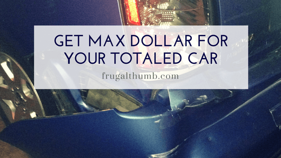 Get Max Dollar for Your Totaled Car