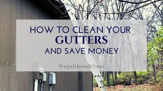 How to Clean Your Own Gutters to Save Money