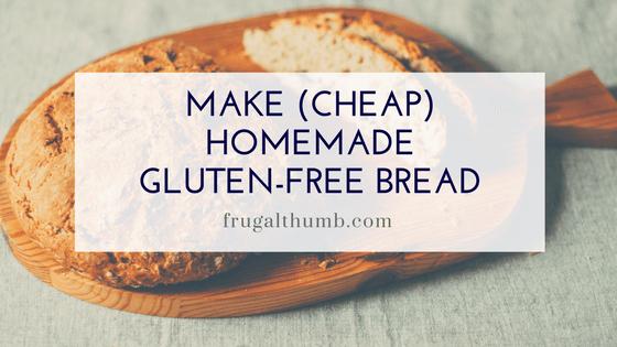 Make (Cheap) Homemade Gluten-Free Bread