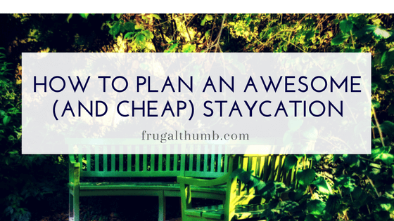 How to plan an awesome staycation